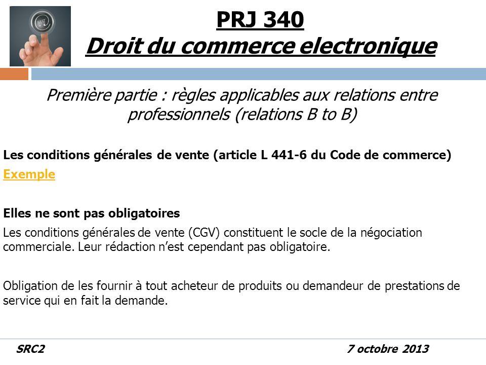 Première partie : règles applicables aux relations entre professionnels (relations B to B) Les conditions générales de vente (article L 441-6 du Code de commerce) Exemple Elles ne sont pas obligatoires Les conditions générales de vente (CGV) constituent le socle de la négociation commerciale.