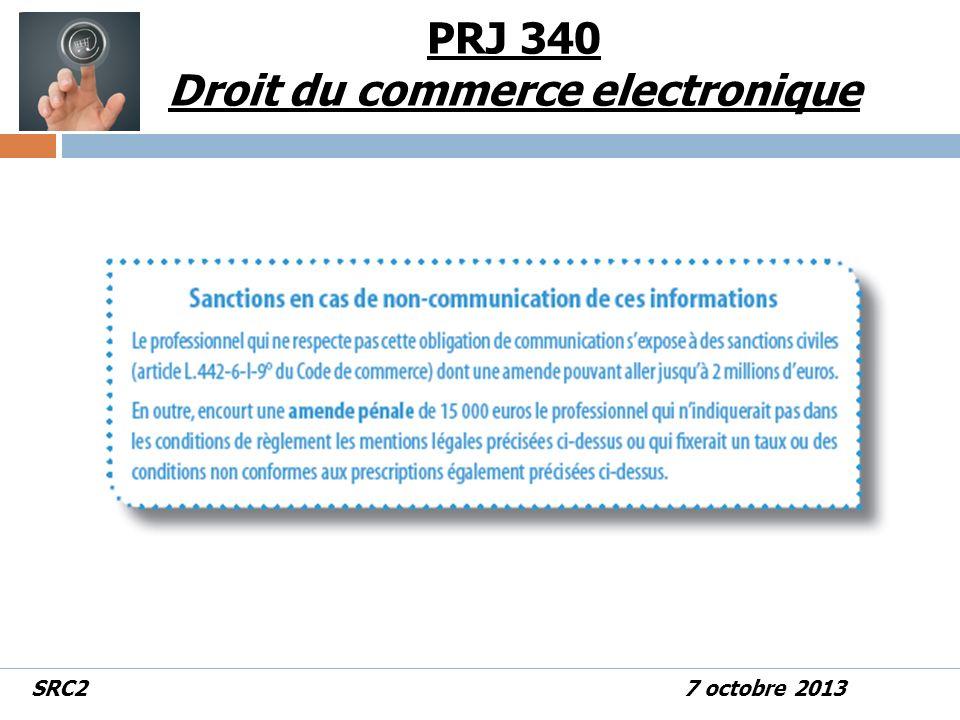 Tout au long de lannée la réduction de prix Sur les sites marchands, il faut indiquer, pour chaque produit ou service : Le prix réduit Et le prix de référence PRJ 340 Droit du commerce electronique SRC2 7 octobre 2013