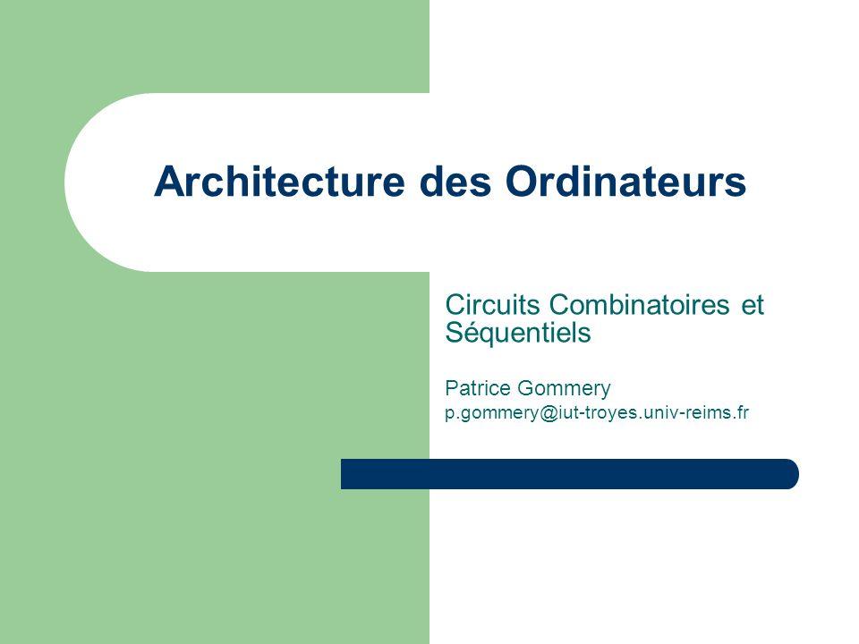 Architecture des Ordinateurs Circuits Combinatoires et Séquentiels Patrice Gommery p.gommery@iut-troyes.univ-reims.fr