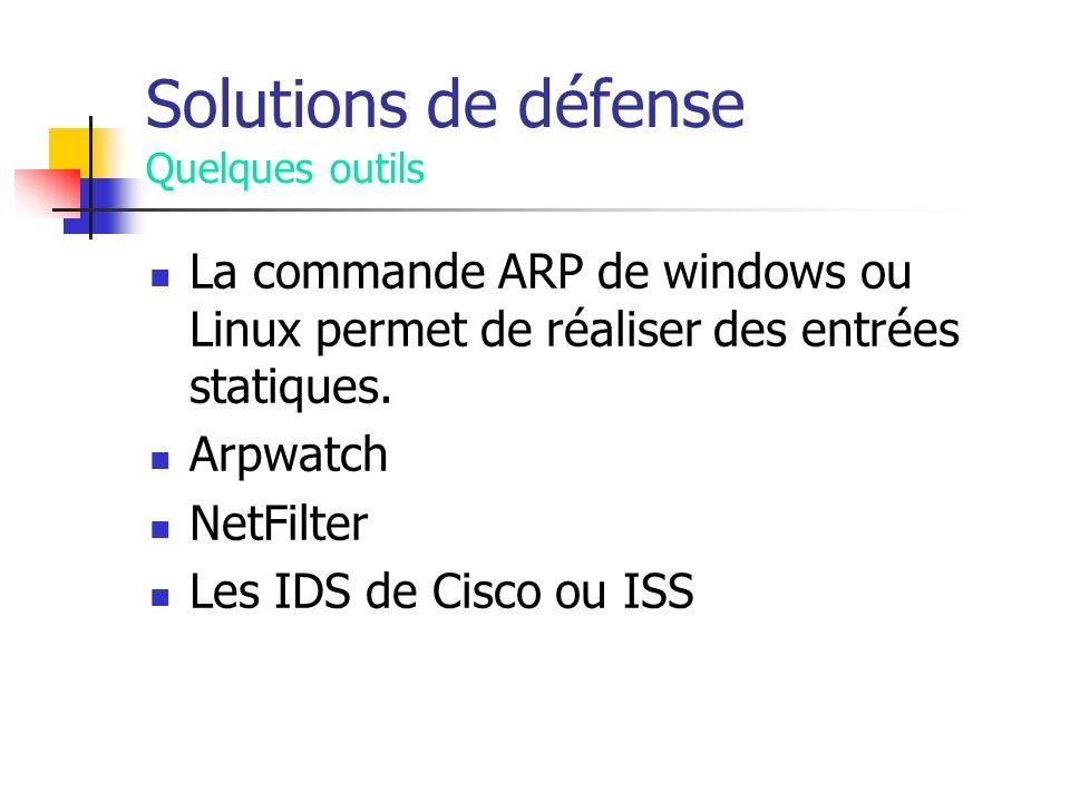 Solutions de défense Quelques outils La commande ARP de windows ou Linux permet de réaliser des entrées statiques. Arpwatch NetFilter Les IDS de Cisco