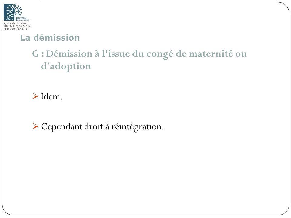 100 G : Démission à l'issue du congé de maternité ou d'adoption Idem, Cependant droit à réintégration. La démission