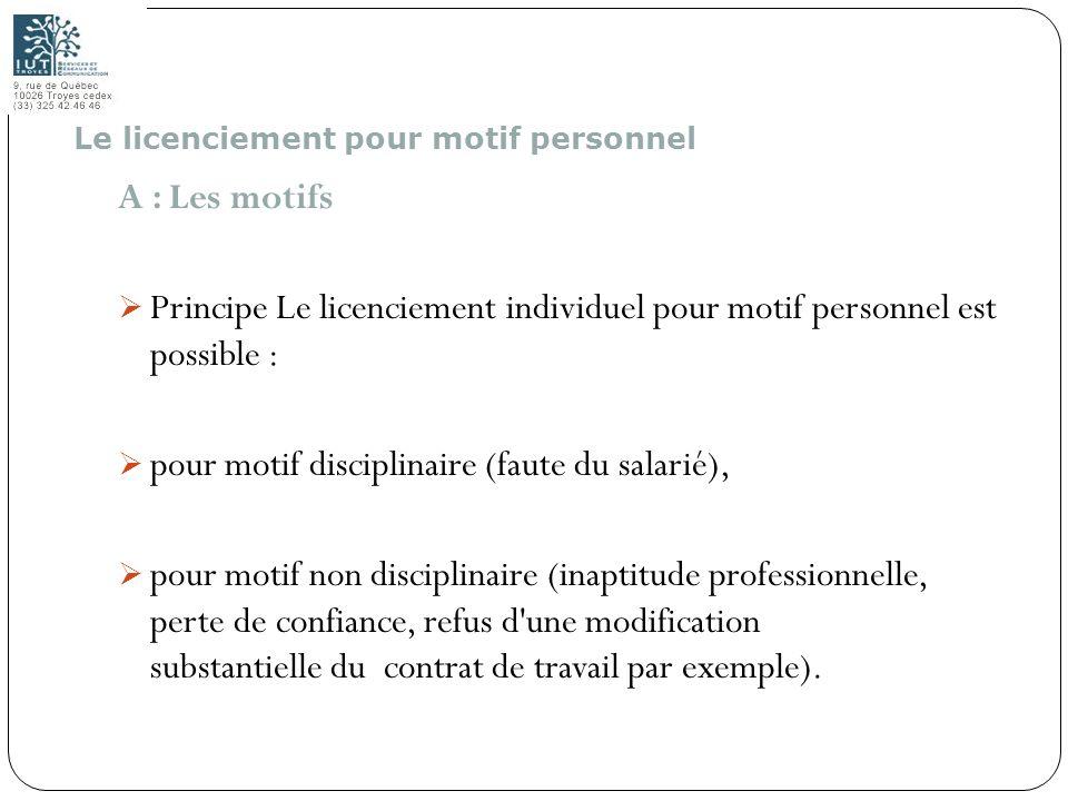 103 A : Les motifs Principe Le licenciement individuel pour motif personnel est possible : pour motif disciplinaire (faute du salarié), pour motif non