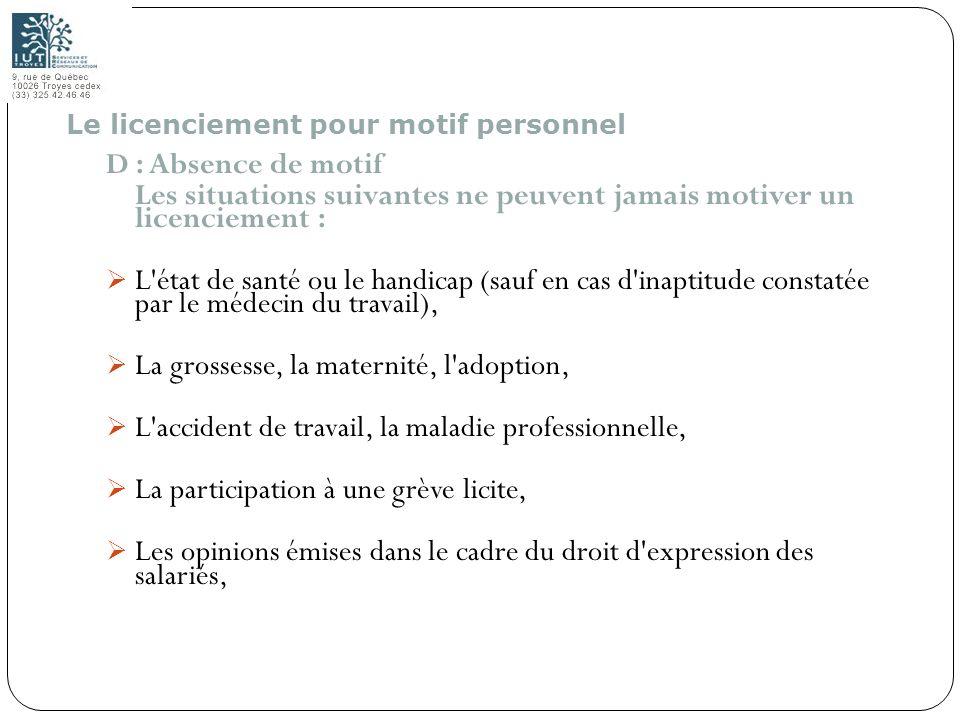 106 D : Absence de motif Les situations suivantes ne peuvent jamais motiver un licenciement : L'état de santé ou le handicap (sauf en cas d'inaptitude