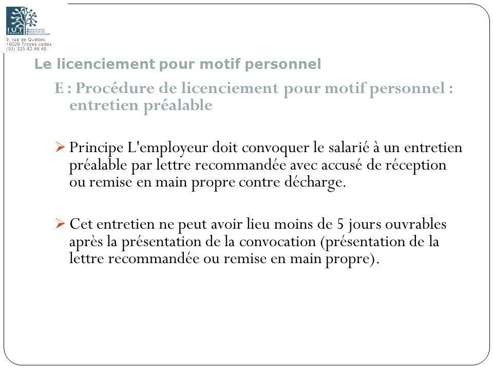 108 E : Procédure de licenciement pour motif personnel : entretien préalable Principe L'employeur doit convoquer le salarié à un entretien préalable p
