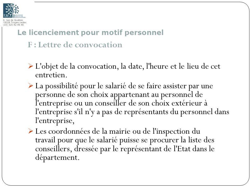 109 F : Lettre de convocation L'objet de la convocation, la date, l'heure et le lieu de cet entretien. La possibilité pour le salarié de se faire assi