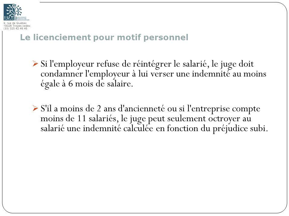 113 Si l'employeur refuse de réintégrer le salarié, le juge doit condamner l'employeur à lui verser une indemnité au moins égale à 6 mois de salaire.
