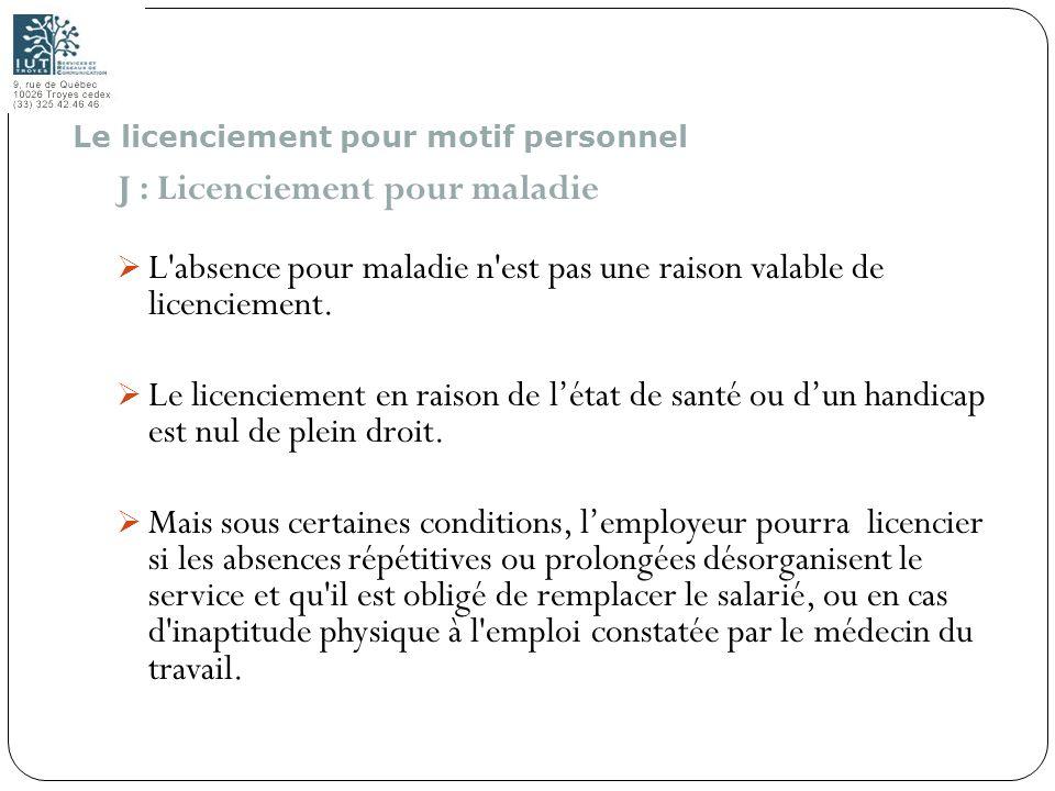 114 J : Licenciement pour maladie L'absence pour maladie n'est pas une raison valable de licenciement. Le licenciement en raison de létat de santé ou