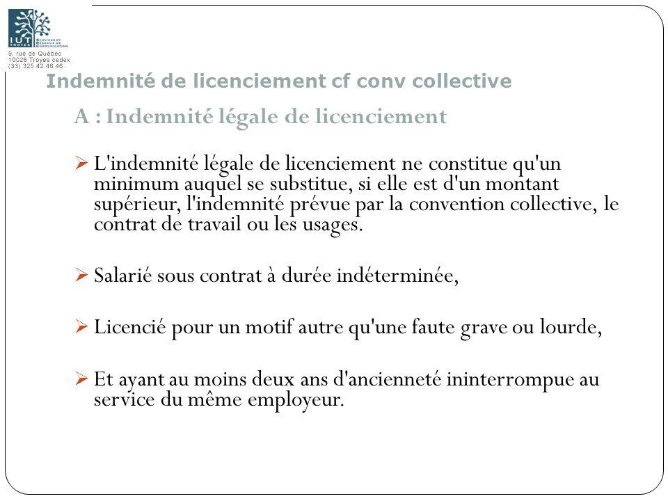 130 A : Indemnité légale de licenciement L'indemnité légale de licenciement ne constitue qu'un minimum auquel se substitue, si elle est d'un montant s