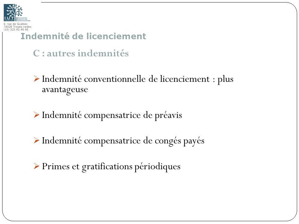133 C : autres indemnités Indemnité conventionnelle de licenciement : plus avantageuse Indemnité compensatrice de préavis Indemnité compensatrice de c