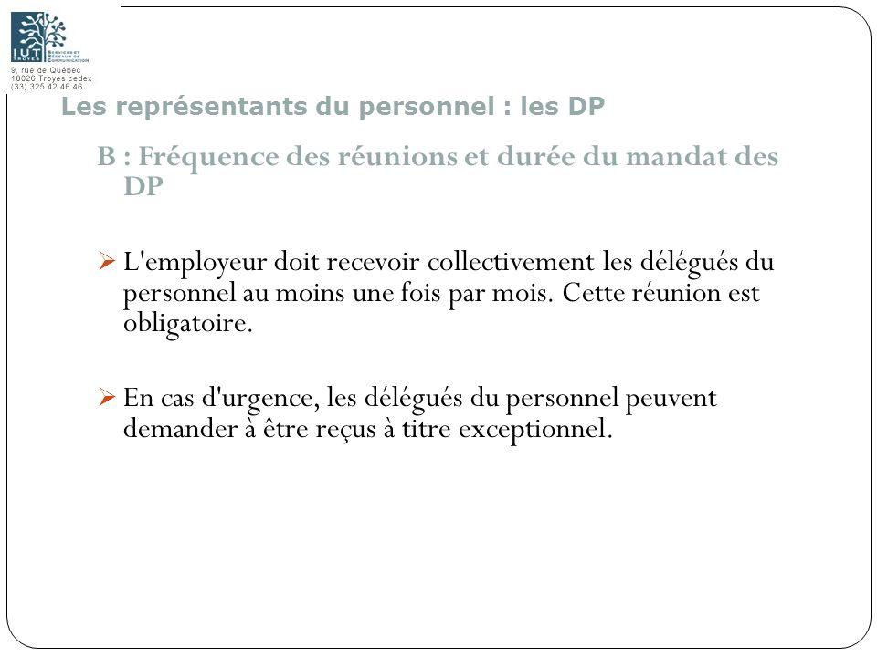 140 B : Fréquence des réunions et durée du mandat des DP L'employeur doit recevoir collectivement les délégués du personnel au moins une fois par mois