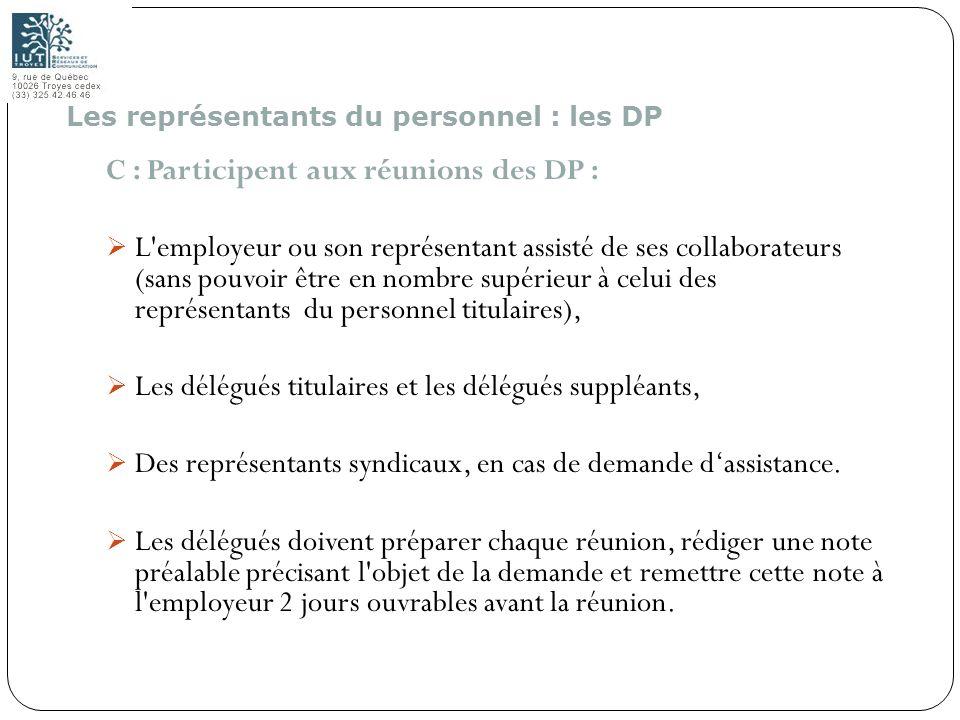 141 C : Participent aux réunions des DP : L'employeur ou son représentant assisté de ses collaborateurs (sans pouvoir être en nombre supérieur à celui