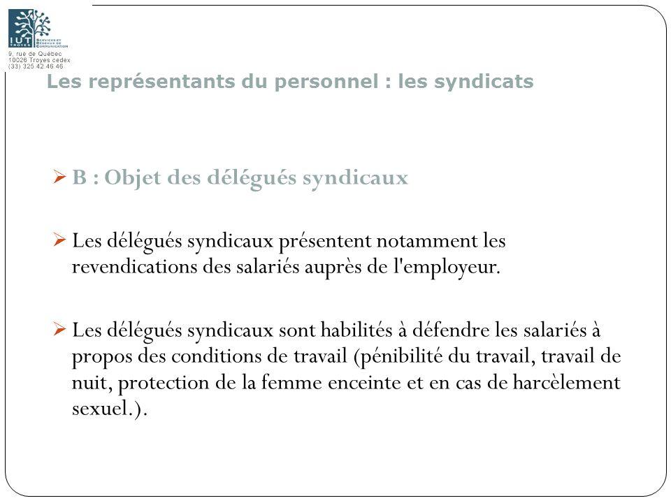 154 B : Objet des délégués syndicaux Les délégués syndicaux présentent notamment les revendications des salariés auprès de l'employeur. Les délégués s
