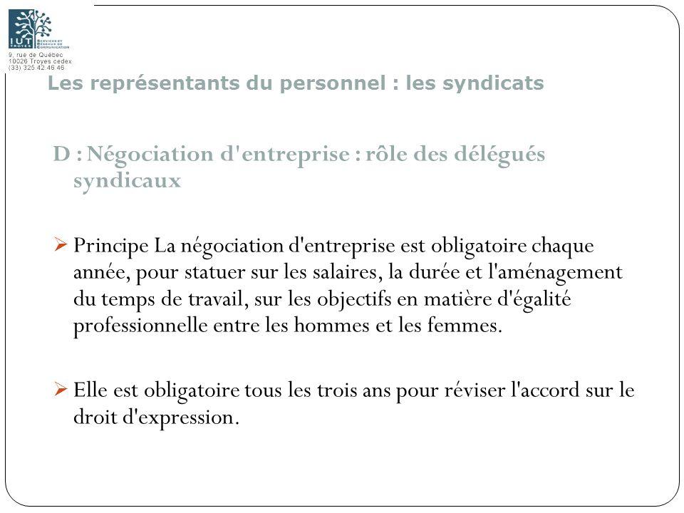 157 D : Négociation d'entreprise : rôle des délégués syndicaux Principe La négociation d'entreprise est obligatoire chaque année, pour statuer sur les