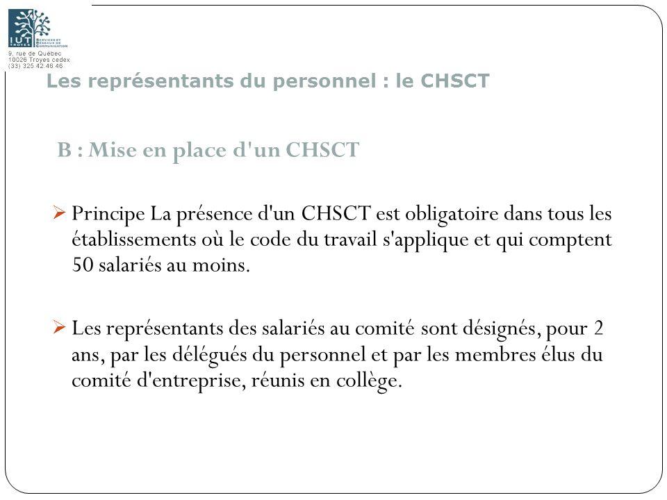 172 B : Mise en place d'un CHSCT Principe La présence d'un CHSCT est obligatoire dans tous les établissements où le code du travail s'applique et qui