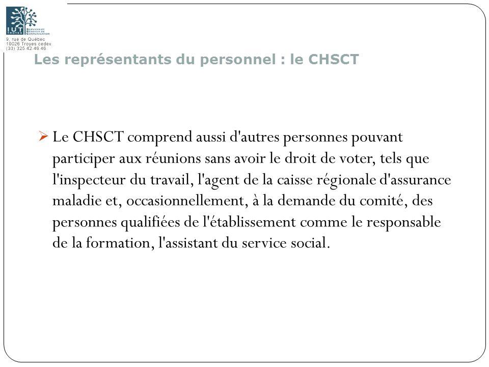 174 Le CHSCT comprend aussi d'autres personnes pouvant participer aux réunions sans avoir le droit de voter, tels que l'inspecteur du travail, l'agent