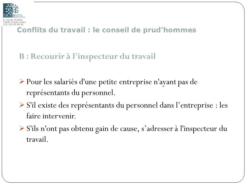 181 B : Recourir à l'inspecteur du travail Pour les salariés d'une petite entreprise n'ayant pas de représentants du personnel. S'il existe des représ