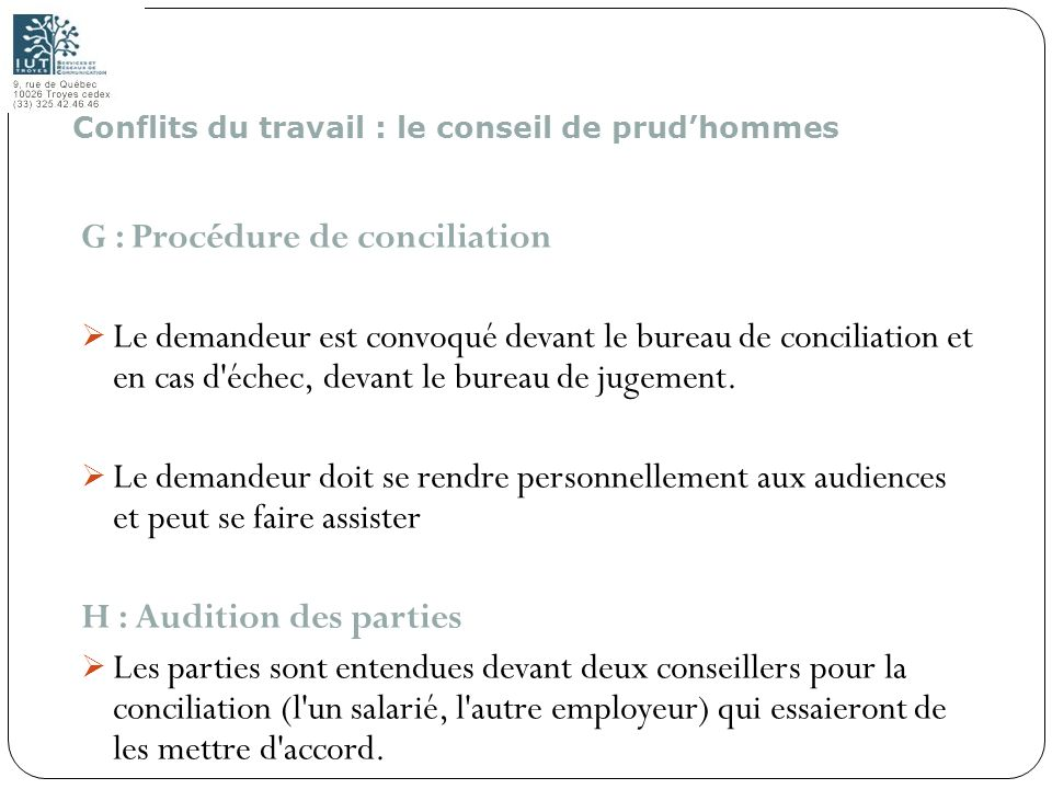 187 G : Procédure de conciliation Le demandeur est convoqué devant le bureau de conciliation et en cas d'échec, devant le bureau de jugement. Le deman