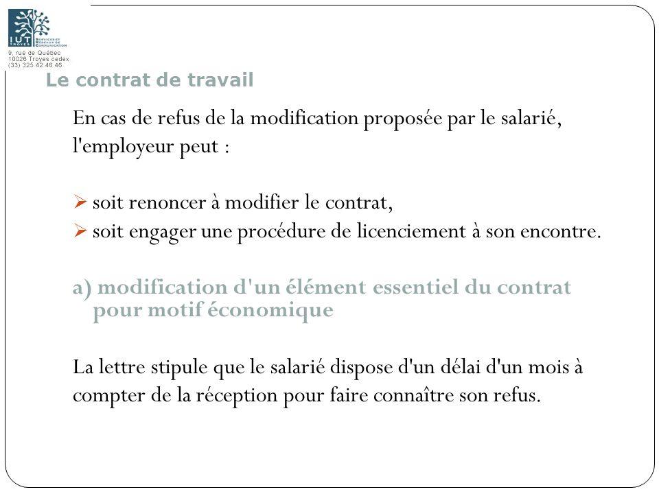 22 En cas de refus de la modification proposée par le salarié, l'employeur peut : soit renoncer à modifier le contrat, soit engager une procédure de l