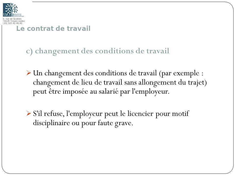 25 c) changement des conditions de travail Un changement des conditions de travail (par exemple : changement de lieu de travail sans allongement du tr
