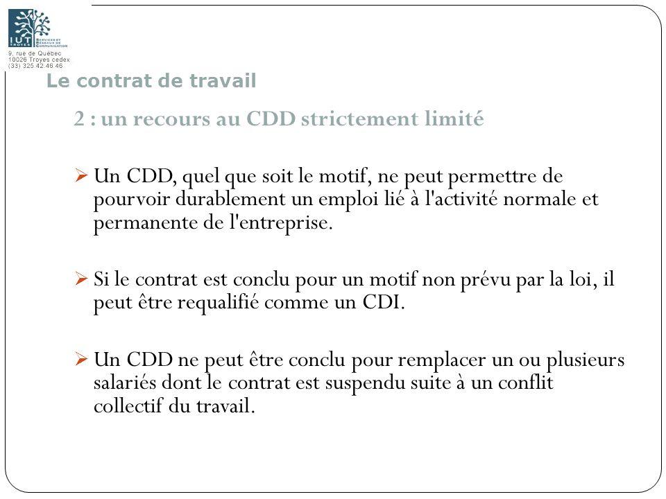 28 2 : un recours au CDD strictement limité Un CDD, quel que soit le motif, ne peut permettre de pourvoir durablement un emploi lié à l'activité norma