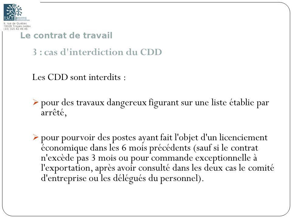 29 3 : cas d'interdiction du CDD Les CDD sont interdits : pour des travaux dangereux figurant sur une liste établie par arrêté, pour pourvoir des post