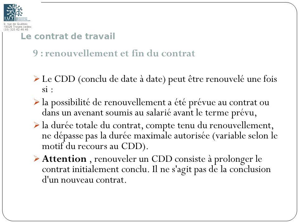 35 9 : renouvellement et fin du contrat Le CDD (conclu de date à date) peut être renouvelé une fois si : la possibilité de renouvellement a été prévue