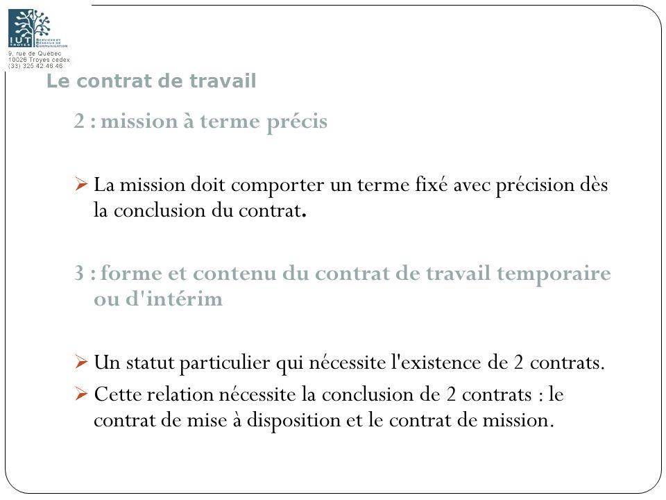 38 2 : mission à terme précis La mission doit comporter un terme fixé avec précision dès la conclusion du contrat. 3 : forme et contenu du contrat de
