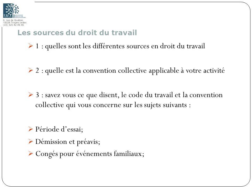 4 1 : quelles sont les différentes sources en droit du travail 2 : quelle est la convention collective applicable à votre activité 3 : savez vous ce q