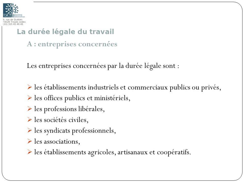 46 A : entreprises concernées Les entreprises concernées par la durée légale sont : les établissements industriels et commerciaux publics ou privés, l