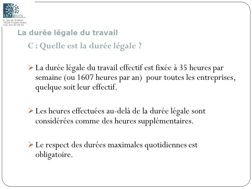 48 C : Quelle est la durée légale ? La durée légale du travail effectif est fixée à 35 heures par semaine (ou 1607 heures par an) pour toutes les entr