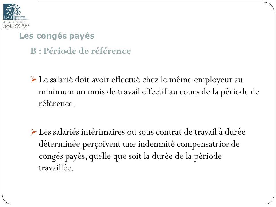 56 B : Période de référence Le salarié doit avoir effectué chez le même employeur au minimum un mois de travail effectif au cours de la période de réf