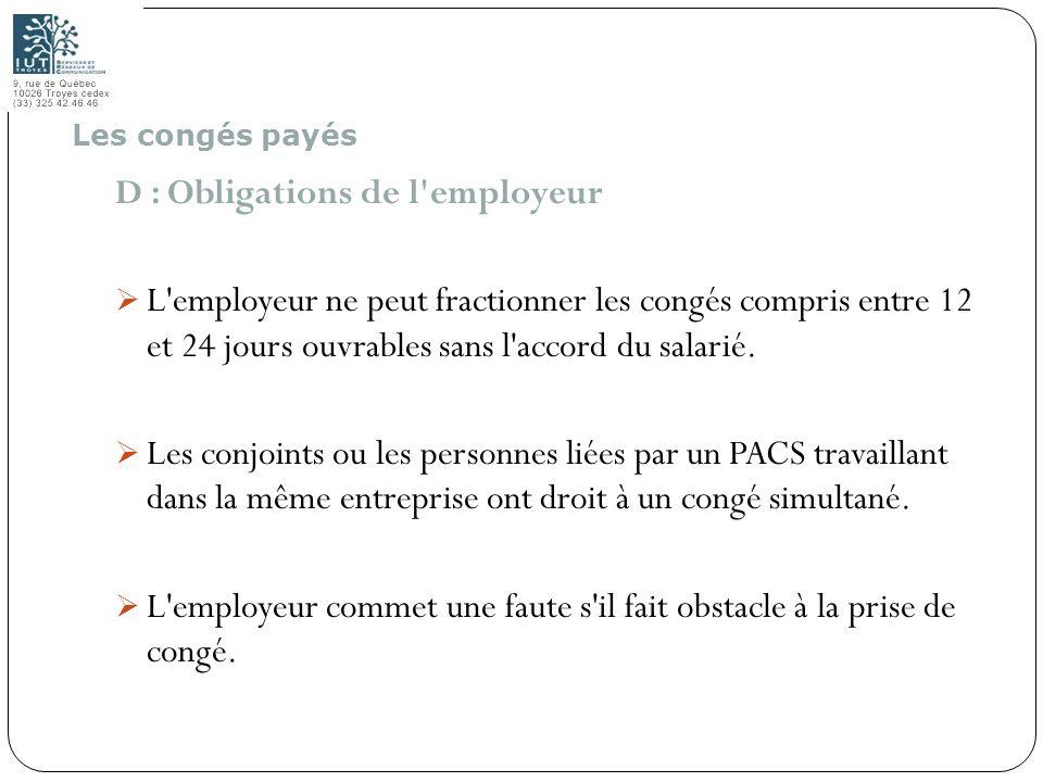58 D : Obligations de l'employeur L'employeur ne peut fractionner les congés compris entre 12 et 24 jours ouvrables sans l'accord du salarié. Les conj
