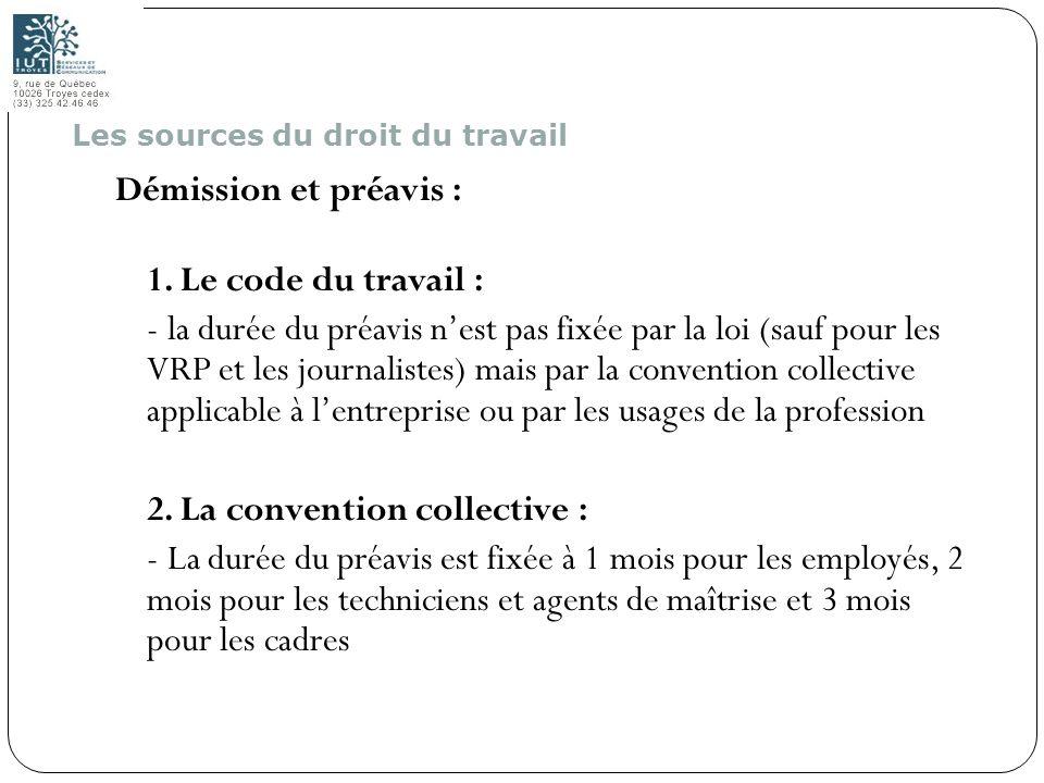 6 Démission et préavis : 1. Le code du travail : - la durée du préavis nest pas fixée par la loi (sauf pour les VRP et les journalistes) mais par la c