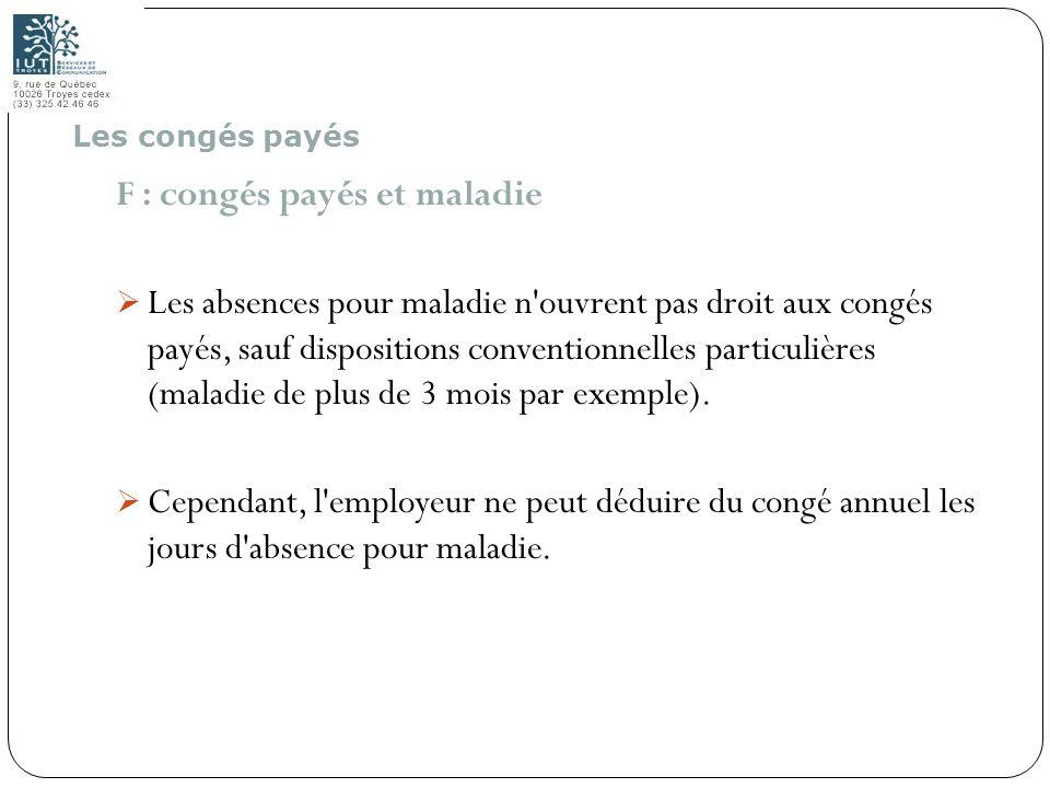 61 F : congés payés et maladie Les absences pour maladie n'ouvrent pas droit aux congés payés, sauf dispositions conventionnelles particulières (malad