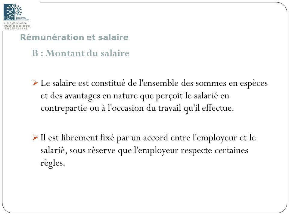 67 B : Montant du salaire Le salaire est constitué de l'ensemble des sommes en espèces et des avantages en nature que perçoit le salarié en contrepart