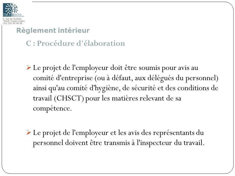 73 C : Procédure d'élaboration Le projet de l'employeur doit être soumis pour avis au comité d'entreprise (ou à défaut, aux délégués du personnel) ain