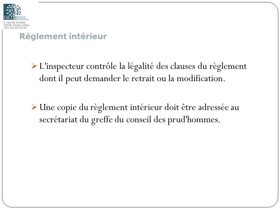 74 L'inspecteur contrôle la légalité des clauses du règlement dont il peut demander le retrait ou la modification. Une copie du règlement intérieur do