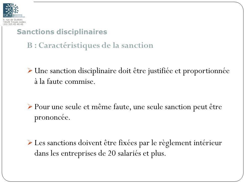 79 B : Caractéristiques de la sanction Une sanction disciplinaire doit être justifiée et proportionnée à la faute commise. Pour une seule et même faut