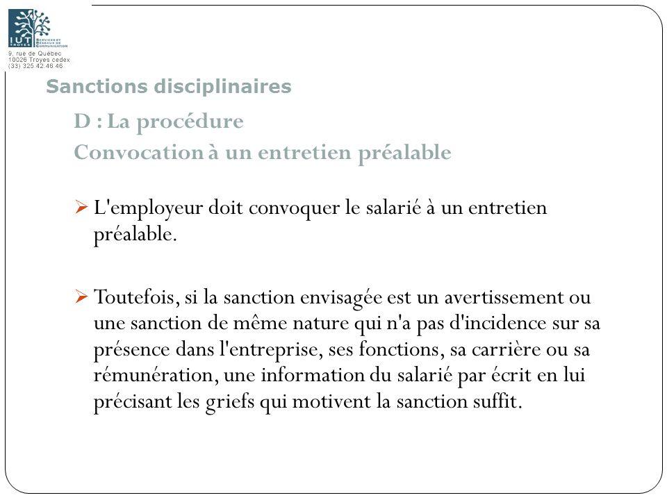 85 D : La procédure Convocation à un entretien préalable L'employeur doit convoquer le salarié à un entretien préalable. Toutefois, si la sanction env