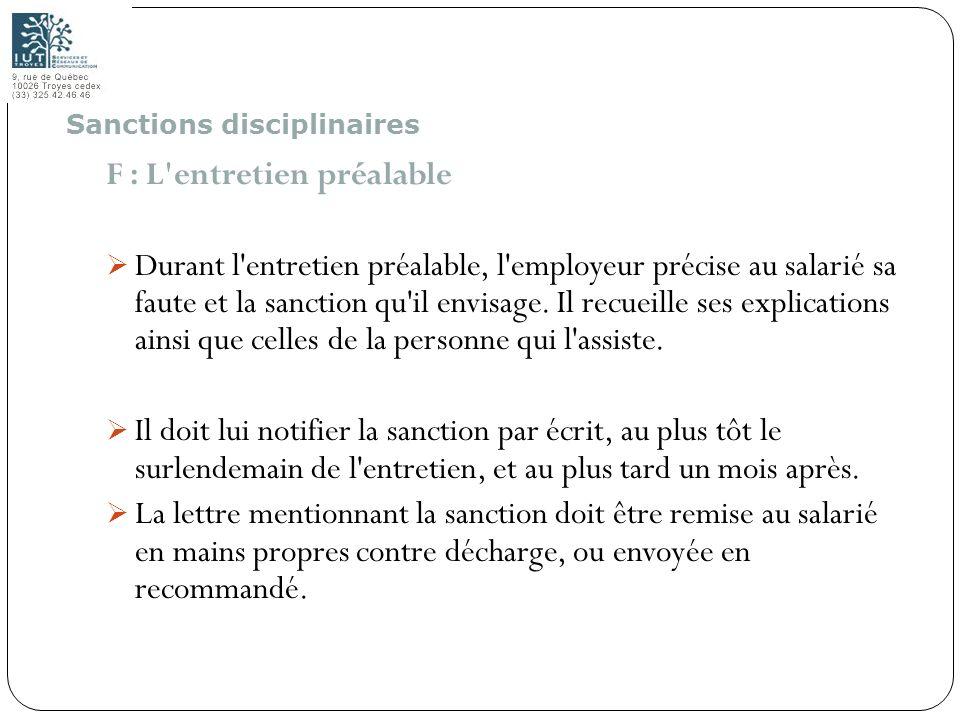 87 F : L'entretien préalable Durant l'entretien préalable, l'employeur précise au salarié sa faute et la sanction qu'il envisage. Il recueille ses exp