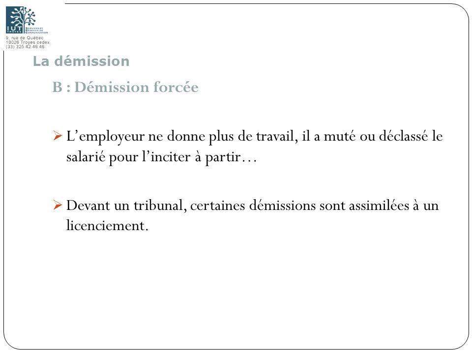 91 B : Démission forcée Lemployeur ne donne plus de travail, il a muté ou déclassé le salarié pour linciter à partir… Devant un tribunal, certaines dé