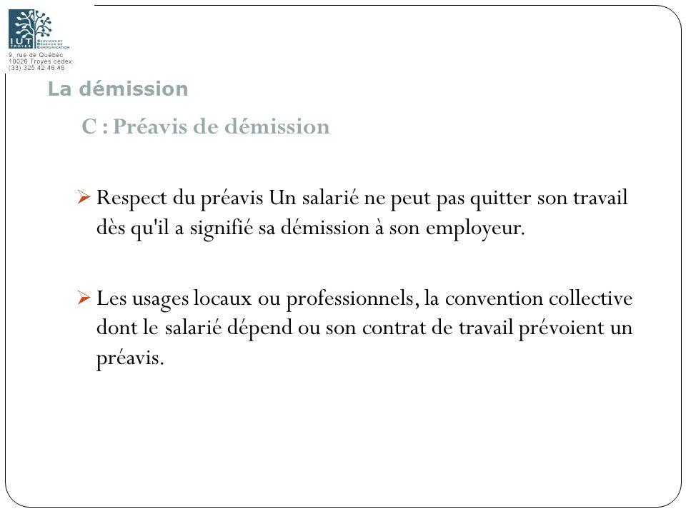 93 C : Préavis de démission Respect du préavis Un salarié ne peut pas quitter son travail dès qu'il a signifié sa démission à son employeur. Les usage