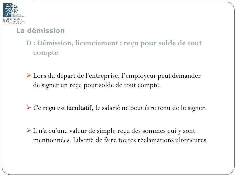 95 D : Démission, licenciement : reçu pour solde de tout compte Lors du départ de l'entreprise, lemployeur peut demander de signer un reçu pour solde