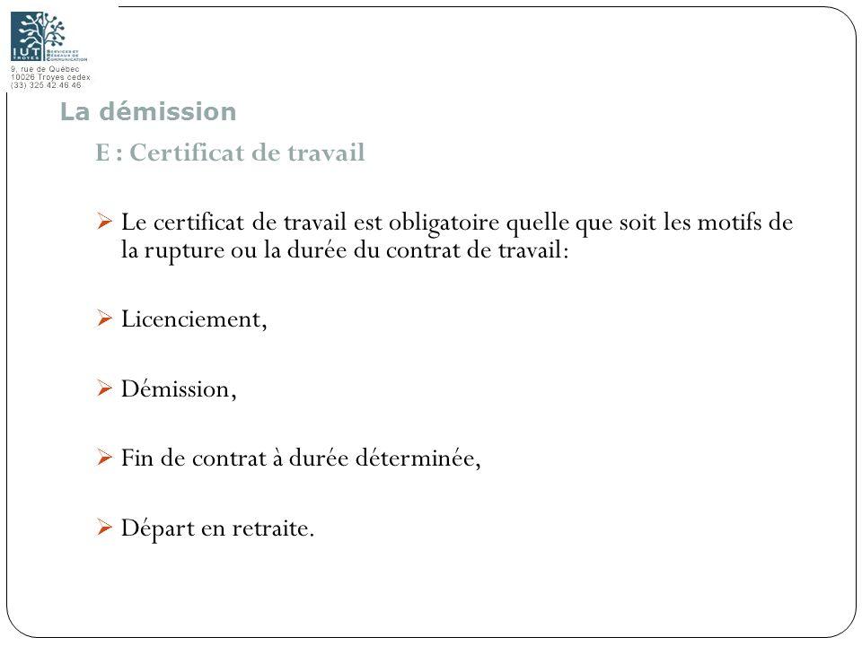 97 E : Certificat de travail Le certificat de travail est obligatoire quelle que soit les motifs de la rupture ou la durée du contrat de travail: Lice