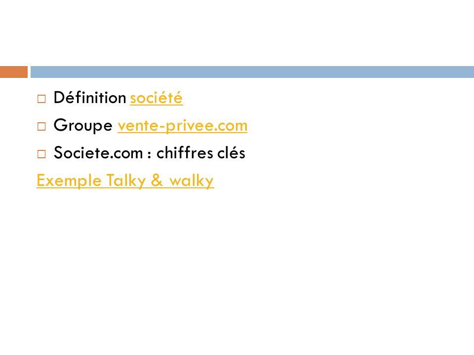 Définition sociétésociété Groupe vente-privee.comvente-privee.com Societe.com : chiffres clés Exemple Talky & walky