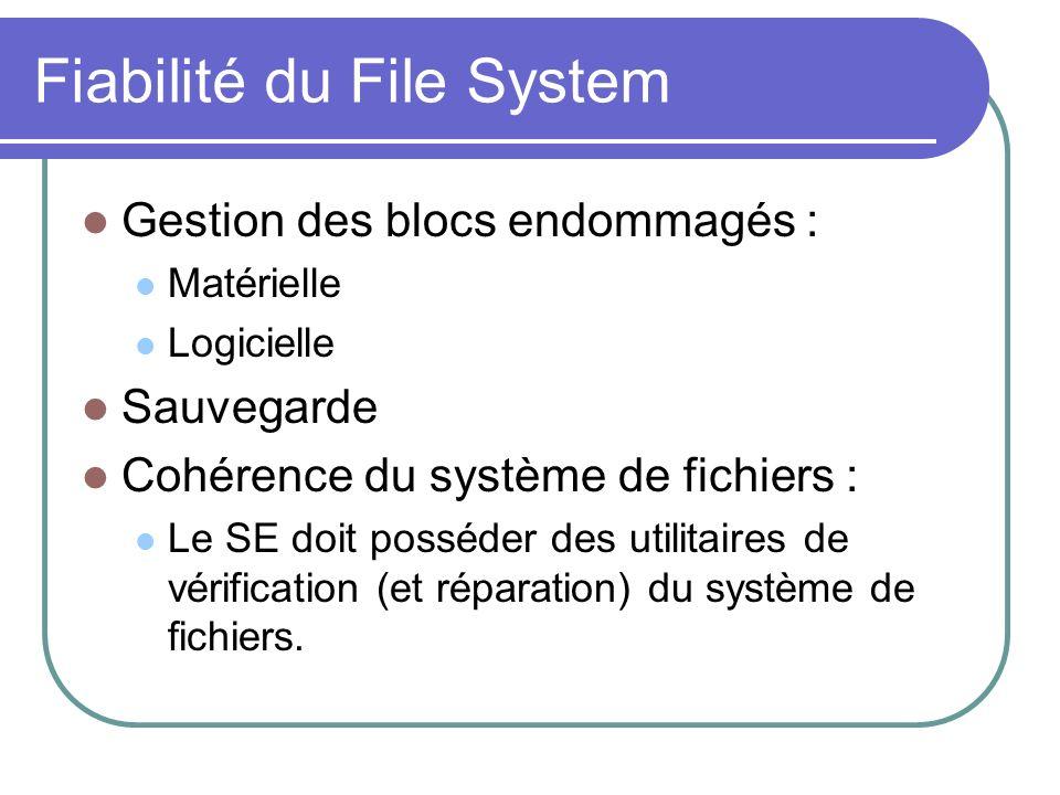 Fiabilité du File System Gestion des blocs endommagés : Matérielle Logicielle Sauvegarde Cohérence du système de fichiers : Le SE doit posséder des ut