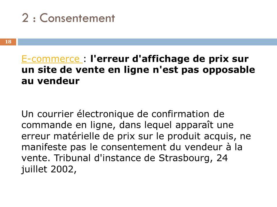 2 : Consentement 18 E-commerce E-commerce : l'erreur d'affichage de prix sur un site de vente en ligne n'est pas opposable au vendeur Un courrier élec