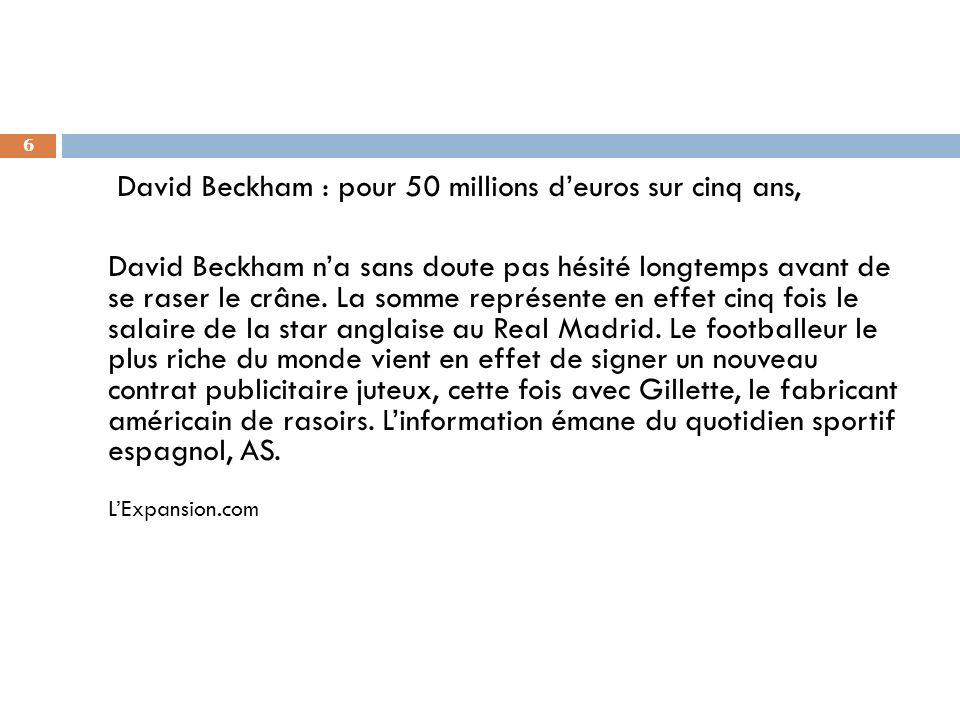 6 David Beckham : pour 50 millions deuros sur cinq ans, David Beckham na sans doute pas hésité longtemps avant de se raser le crâne. La somme représen