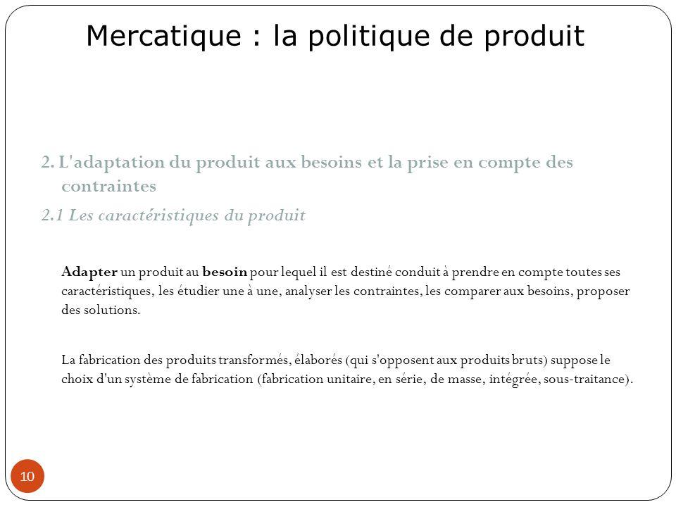 Mercatique : la politique de produit 10 2. L'adaptation du produit aux besoins et la prise en compte des contraintes 2.1 Les caractéristiques du produ