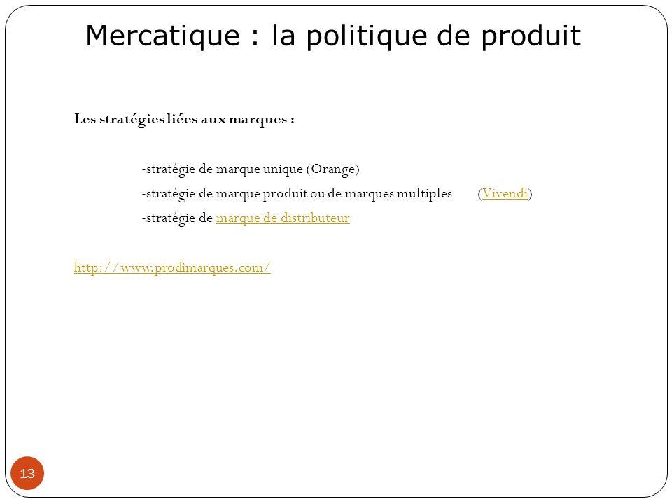 Mercatique : la politique de produit 13 Les stratégies liées aux marques : -stratégie de marque unique (Orange) -stratégie de marque produit ou de mar